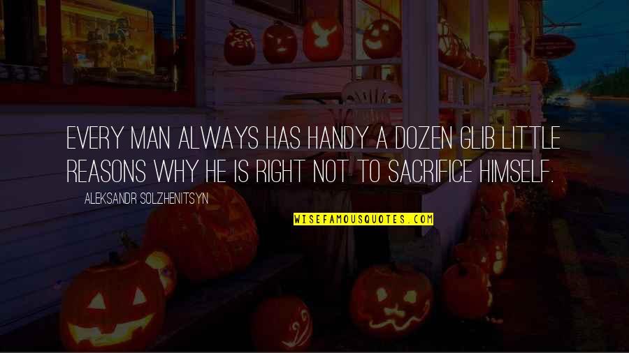 Dozen Quotes By Aleksandr Solzhenitsyn: Every man always has handy a dozen glib