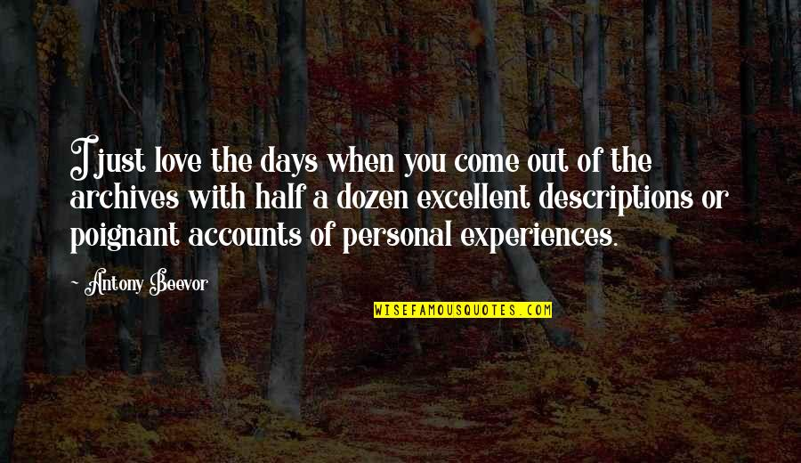 Dozen Quotes By Antony Beevor: I just love the days when you come
