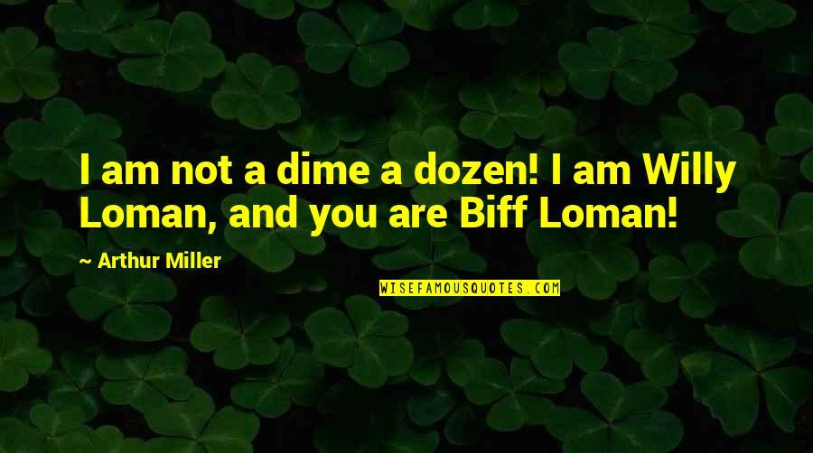 Dozen Quotes By Arthur Miller: I am not a dime a dozen! I