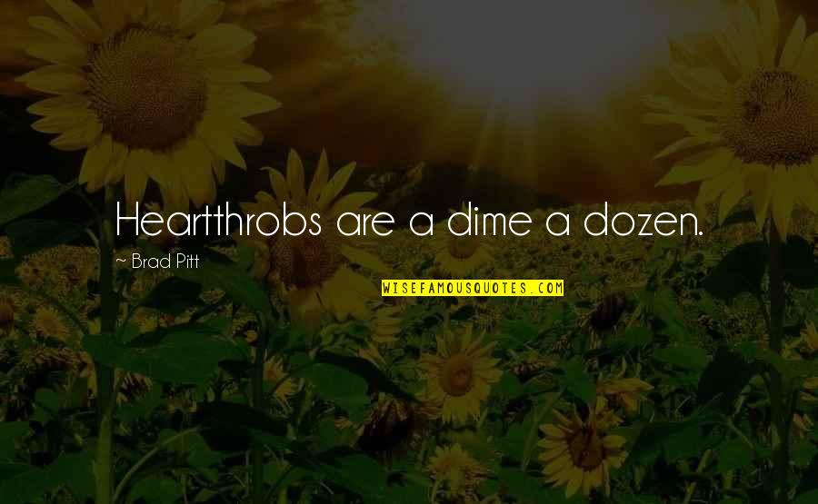 Dozen Quotes By Brad Pitt: Heartthrobs are a dime a dozen.