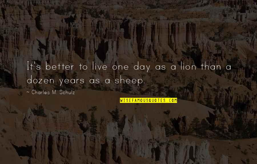 Dozen Quotes By Charles M. Schulz: It's better to live one day as a