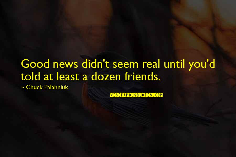 Dozen Quotes By Chuck Palahniuk: Good news didn't seem real until you'd told