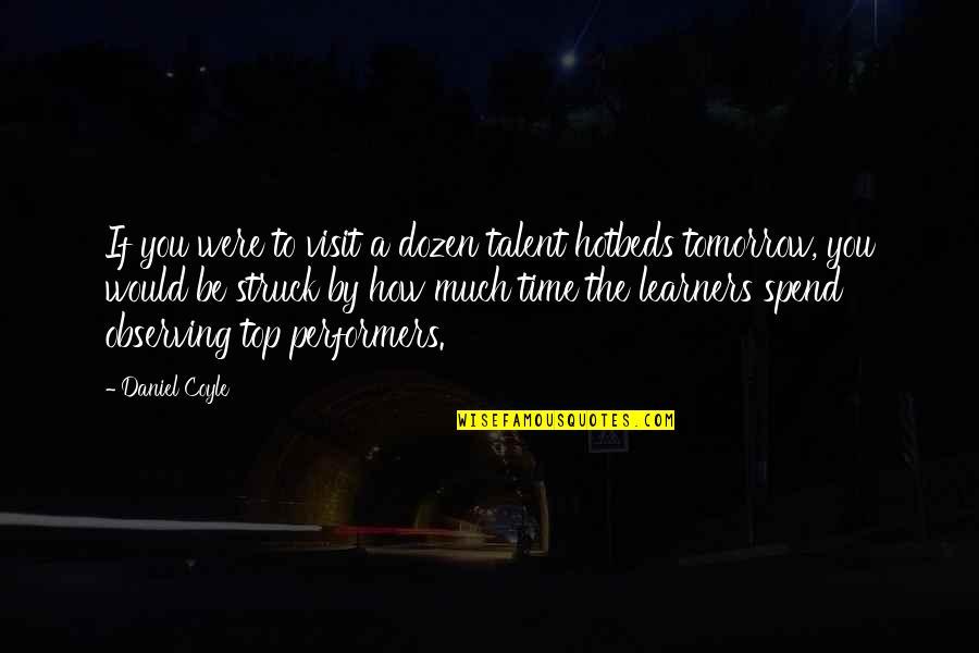 Dozen Quotes By Daniel Coyle: If you were to visit a dozen talent