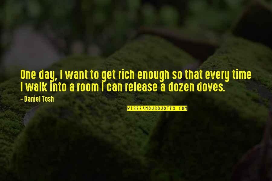 Dozen Quotes By Daniel Tosh: One day, I want to get rich enough