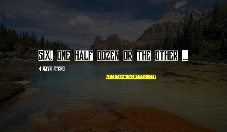 Dozen Quotes By David Dweck: Six, one half dozen or the other ...