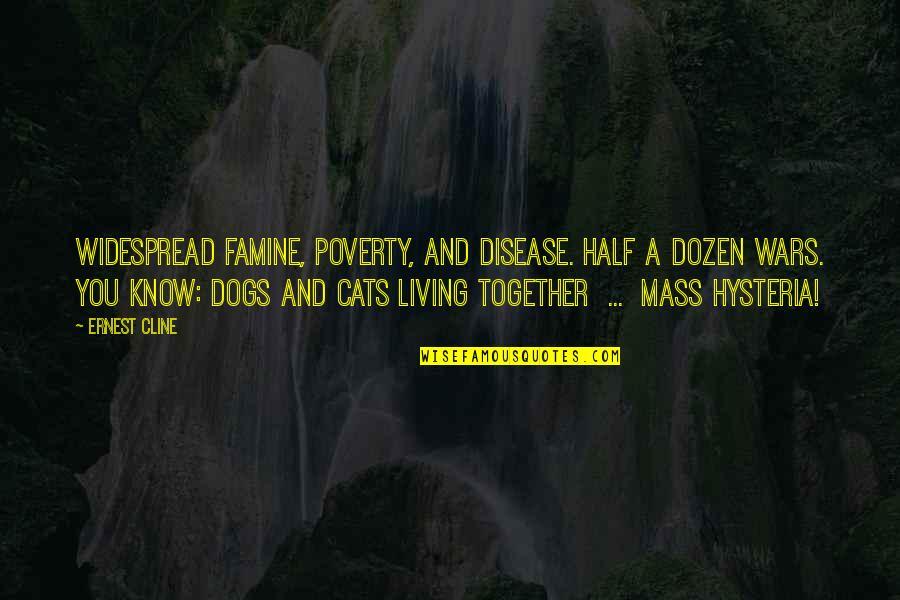 Dozen Quotes By Ernest Cline: Widespread famine, poverty, and disease. Half a dozen