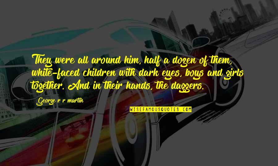 Dozen Quotes By George R R Martin: They were all around him, half a dozen