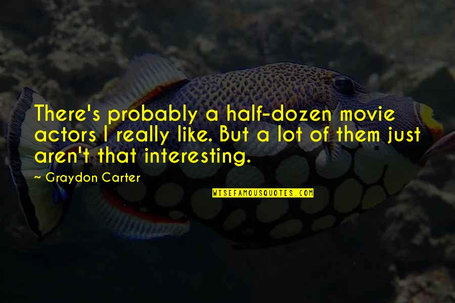 Dozen Quotes By Graydon Carter: There's probably a half-dozen movie actors I really