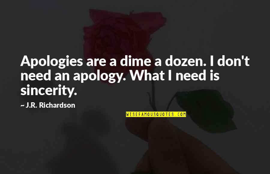 Dozen Quotes By J.R. Richardson: Apologies are a dime a dozen. I don't