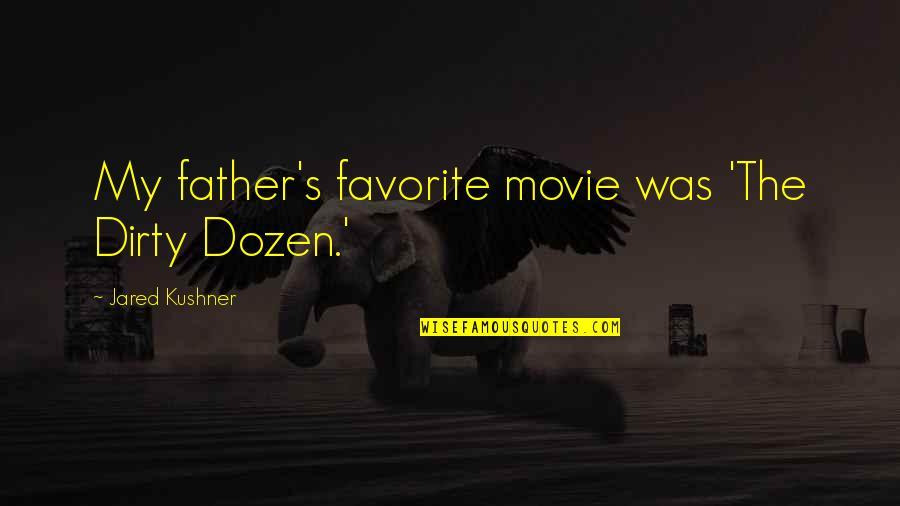 Dozen Quotes By Jared Kushner: My father's favorite movie was 'The Dirty Dozen.'