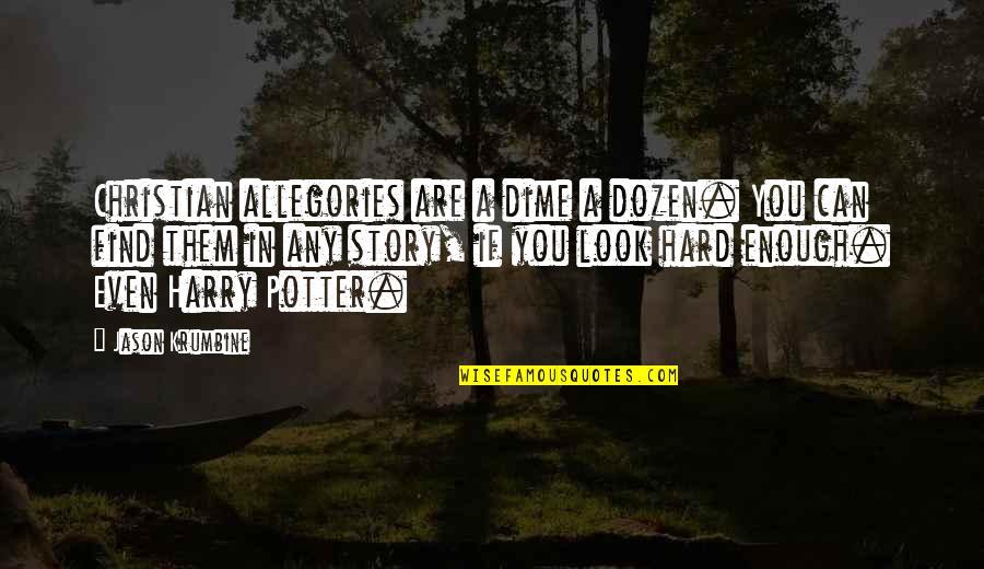 Dozen Quotes By Jason Krumbine: Christian allegories are a dime a dozen. You
