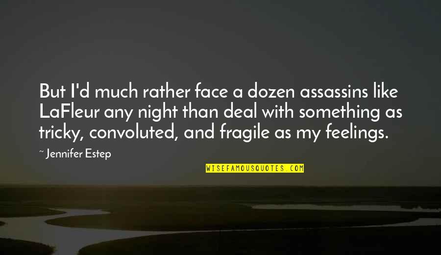 Dozen Quotes By Jennifer Estep: But I'd much rather face a dozen assassins