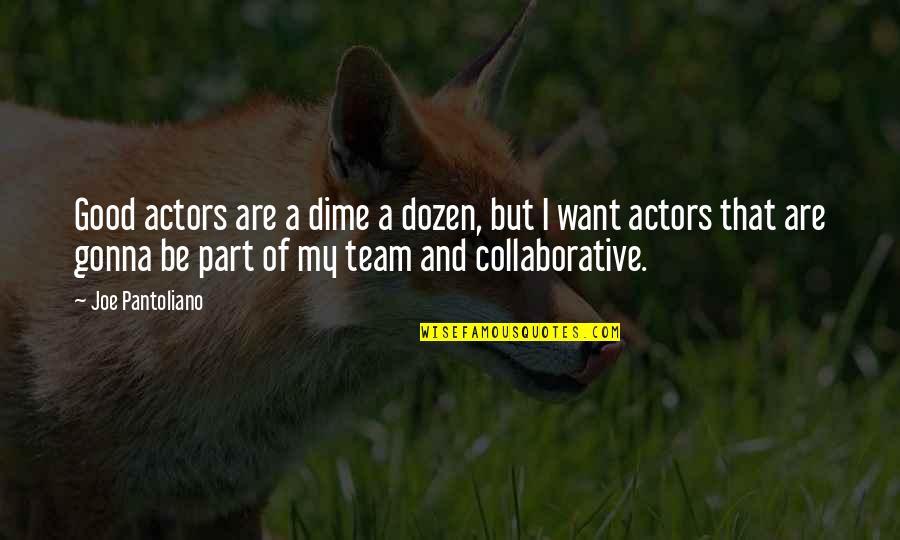 Dozen Quotes By Joe Pantoliano: Good actors are a dime a dozen, but
