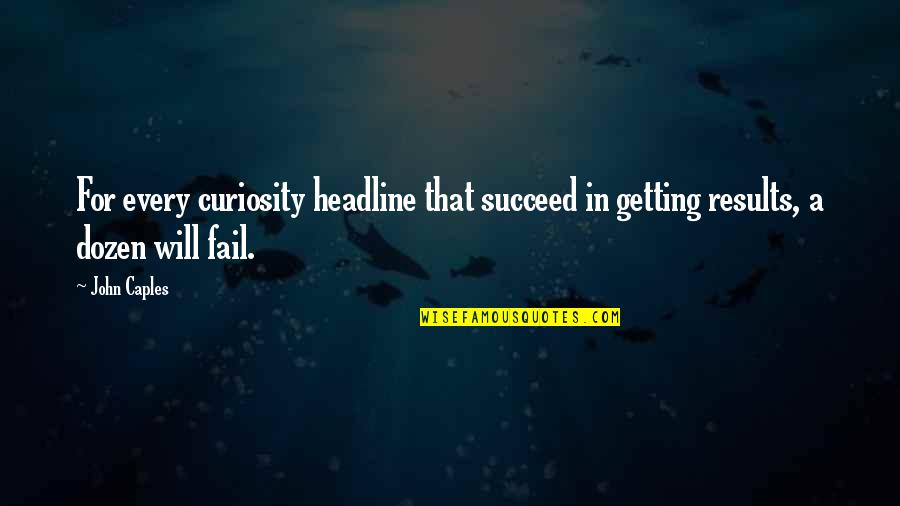 Dozen Quotes By John Caples: For every curiosity headline that succeed in getting