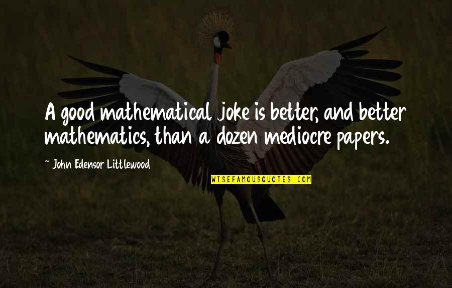 Dozen Quotes By John Edensor Littlewood: A good mathematical joke is better, and better
