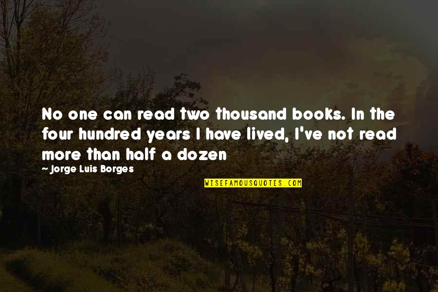Dozen Quotes By Jorge Luis Borges: No one can read two thousand books. In