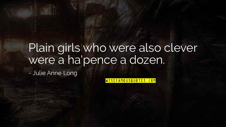 Dozen Quotes By Julie Anne Long: Plain girls who were also clever were a