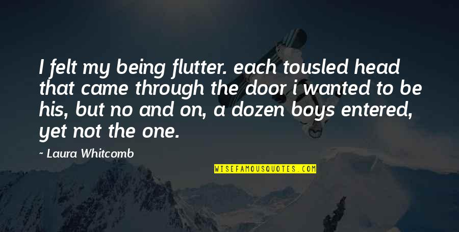 Dozen Quotes By Laura Whitcomb: I felt my being flutter. each tousled head