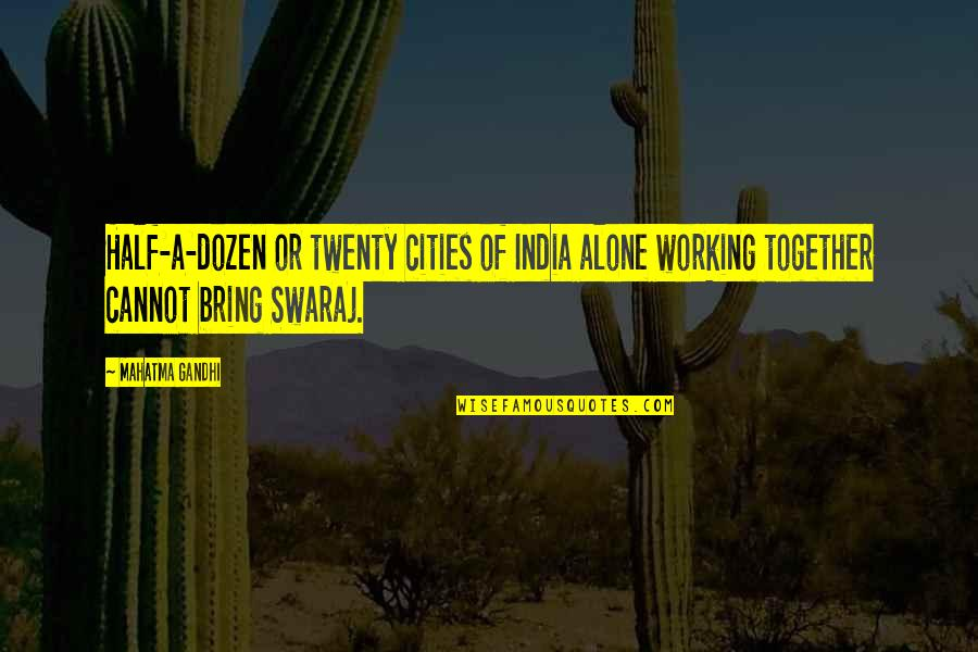 Dozen Quotes By Mahatma Gandhi: Half-a-dozen or twenty cities of India alone working