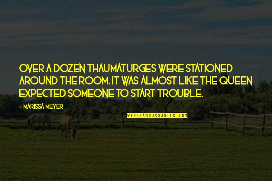 Dozen Quotes By Marissa Meyer: Over a dozen thaumaturges were stationed around the