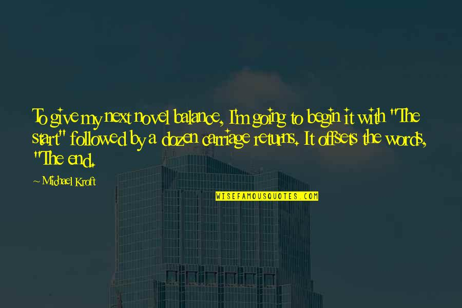 Dozen Quotes By Michael Kroft: To give my next novel balance, I'm going