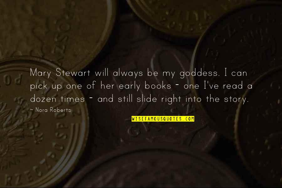 Dozen Quotes By Nora Roberts: Mary Stewart will always be my goddess. I