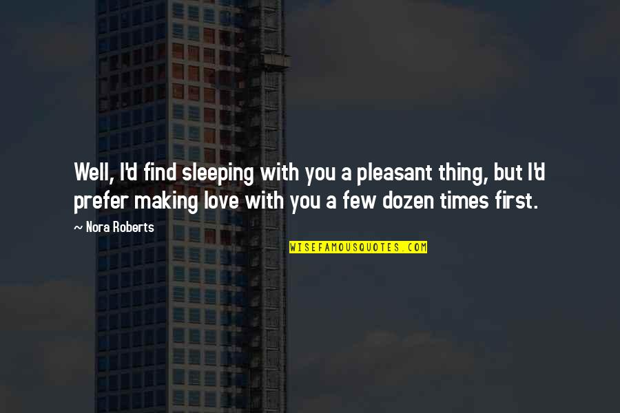 Dozen Quotes By Nora Roberts: Well, I'd find sleeping with you a pleasant