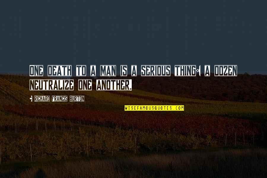 Dozen Quotes By Richard Francis Burton: One death to a man is a serious