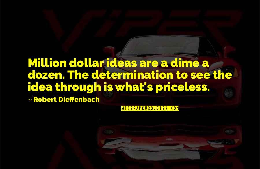 Dozen Quotes By Robert Dieffenbach: Million dollar ideas are a dime a dozen.