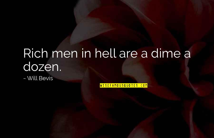 Dozen Quotes By Will Bevis: Rich men in hell are a dime a