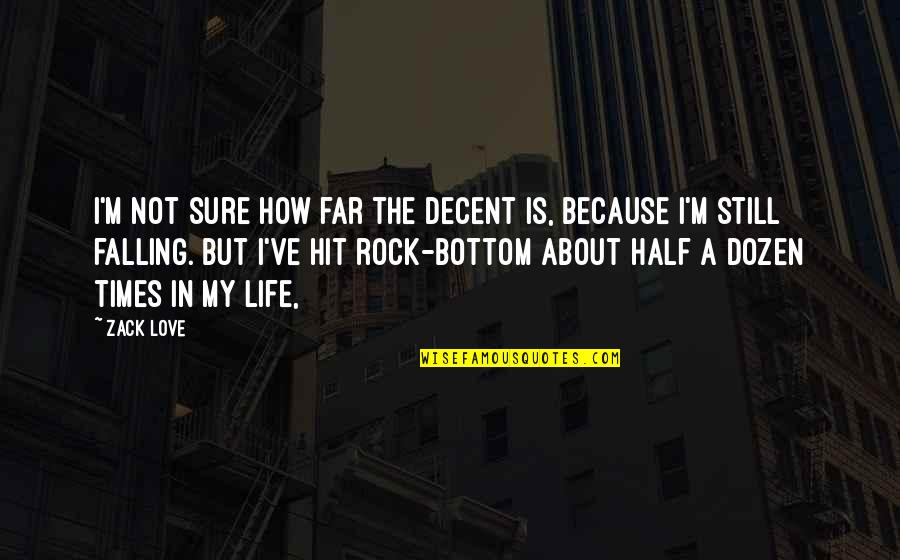 Dozen Quotes By Zack Love: I'm not sure how far the decent is,