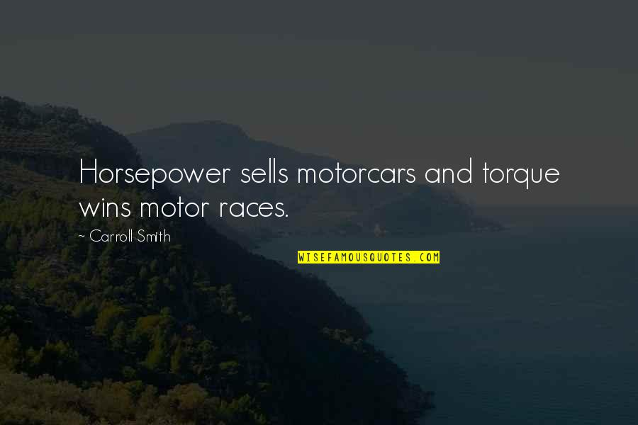 Dr Apj Abdul Kalam Azad Quotes By Carroll Smith: Horsepower sells motorcars and torque wins motor races.