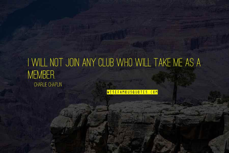 Dr Apj Abdul Kalam Azad Quotes By Charlie Chaplin: I will not join any club who will