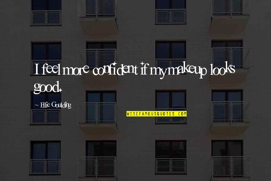 Dr Apj Abdul Kalam Azad Quotes By Ellie Goulding: I feel more confident if my makeup looks