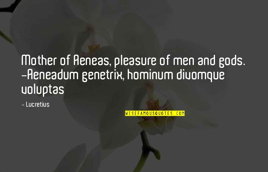 Dr Apj Abdul Kalam Azad Quotes By Lucretius: Mother of Aeneas, pleasure of men and gods.