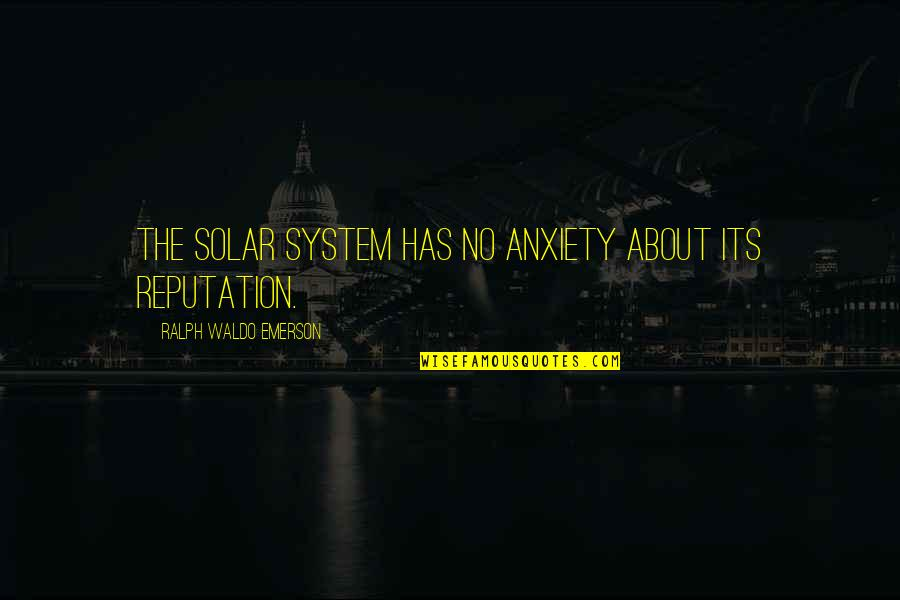 Dr Apj Abdul Kalam Azad Quotes By Ralph Waldo Emerson: The solar system has no anxiety about its