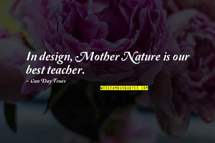 Dr Apj Abdul Kalam Azad Quotes By Van Day Truex: In design, Mother Nature is our best teacher.