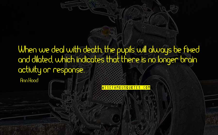 Dr Bilal Philip Quotes By Ann Hood: When we deal with death, the pupils will