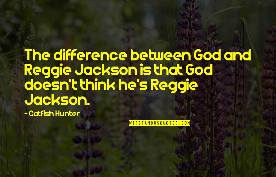 Dr Bilal Philips Islamic Quotes By Catfish Hunter: The difference between God and Reggie Jackson is