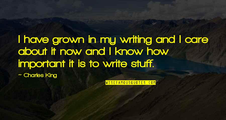 Dr Bilal Philips Islamic Quotes By Charles King: I have grown in my writing and I