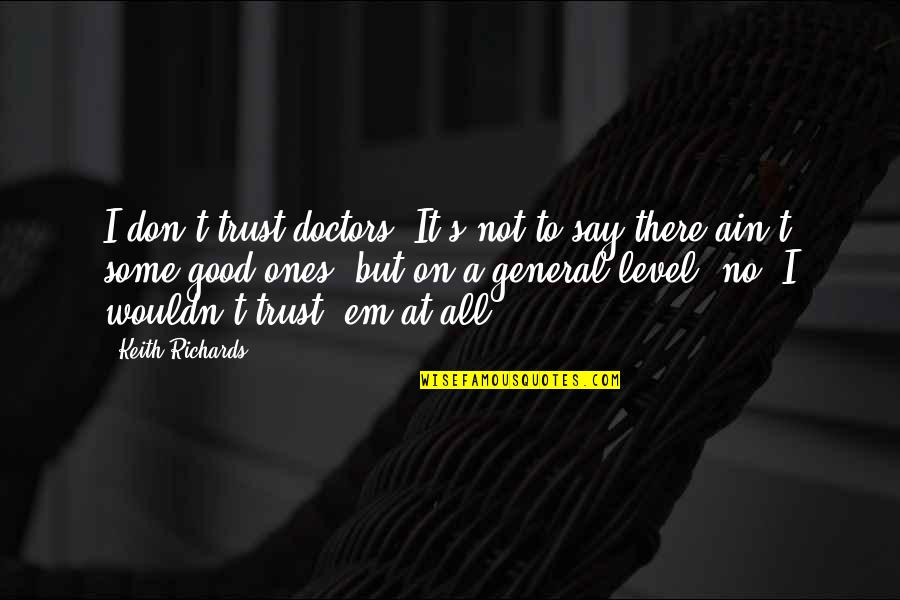 Dr Bilal Philips Islamic Quotes By Keith Richards: I don't trust doctors. It's not to say