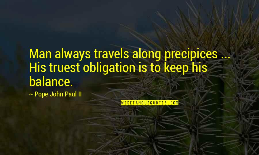 Dr Bilal Philips Islamic Quotes By Pope John Paul II: Man always travels along precipices ... His truest