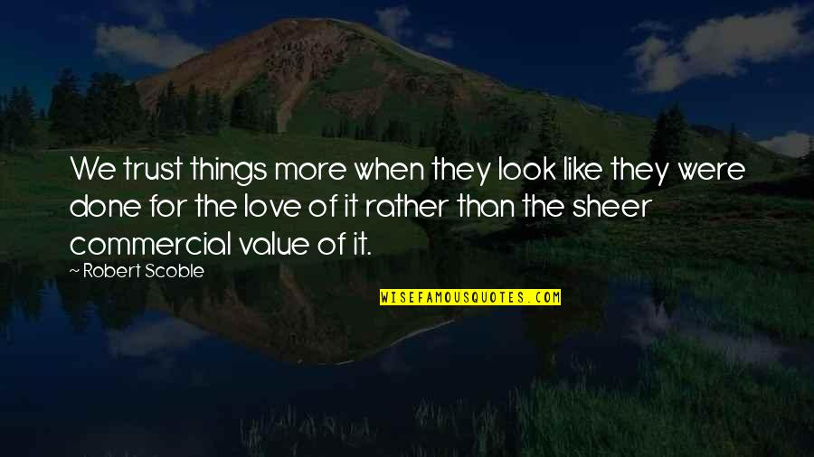 Dr Bilal Philips Islamic Quotes By Robert Scoble: We trust things more when they look like