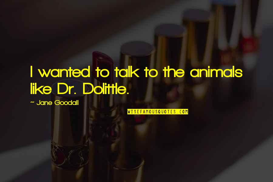 Dr Dolittle 3 Quotes By Jane Goodall: I wanted to talk to the animals like