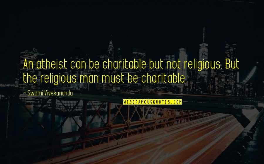Dr Dolittle 3 Quotes By Swami Vivekananda: An atheist can be charitable but not religious.