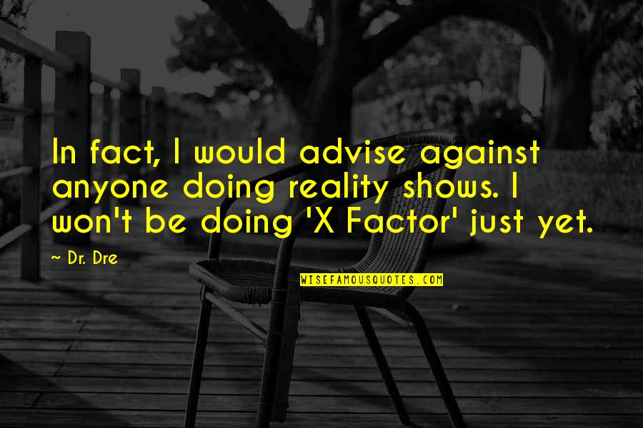 Dr Dre Quotes By Dr. Dre: In fact, I would advise against anyone doing