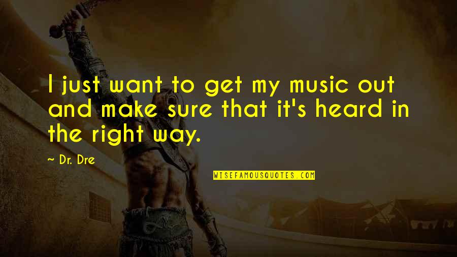 Dr Dre Quotes By Dr. Dre: I just want to get my music out