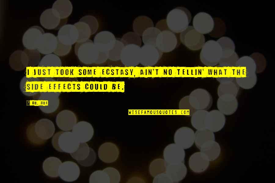Dr Dre Quotes By Dr. Dre: I just took some ecstasy, ain't no tellin'