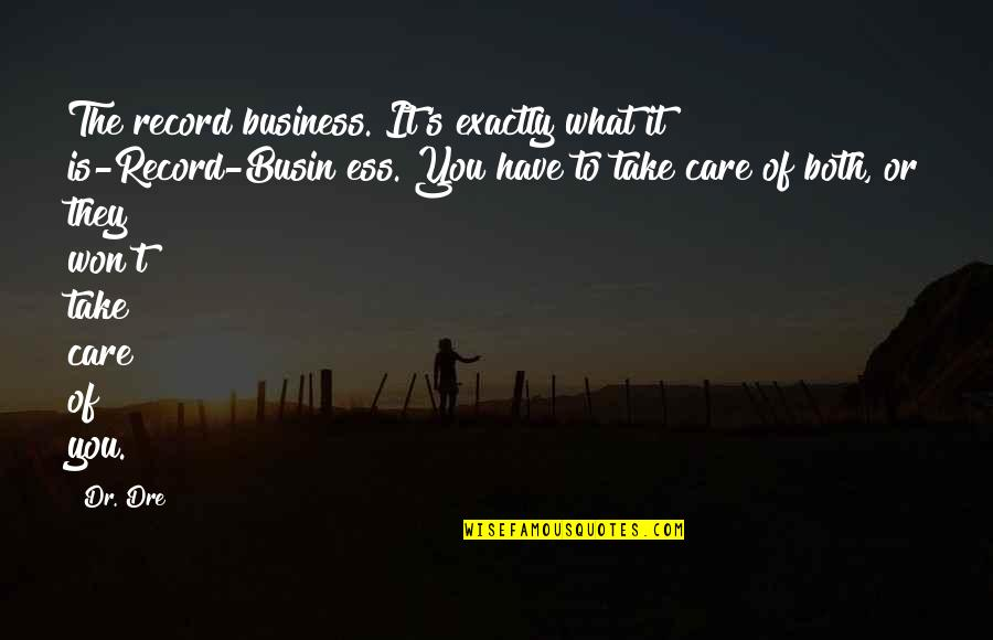 Dr Dre Quotes By Dr. Dre: The record business. It's exactly what it is-Record-Busin