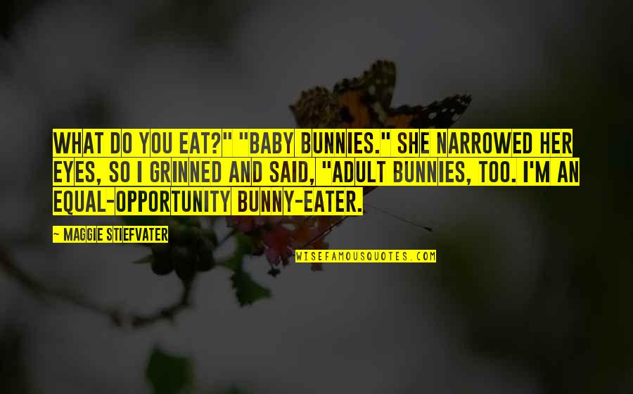 """Dr Eben Alexander Quotes By Maggie Stiefvater: What do you eat?"""" """"Baby bunnies."""" She narrowed"""